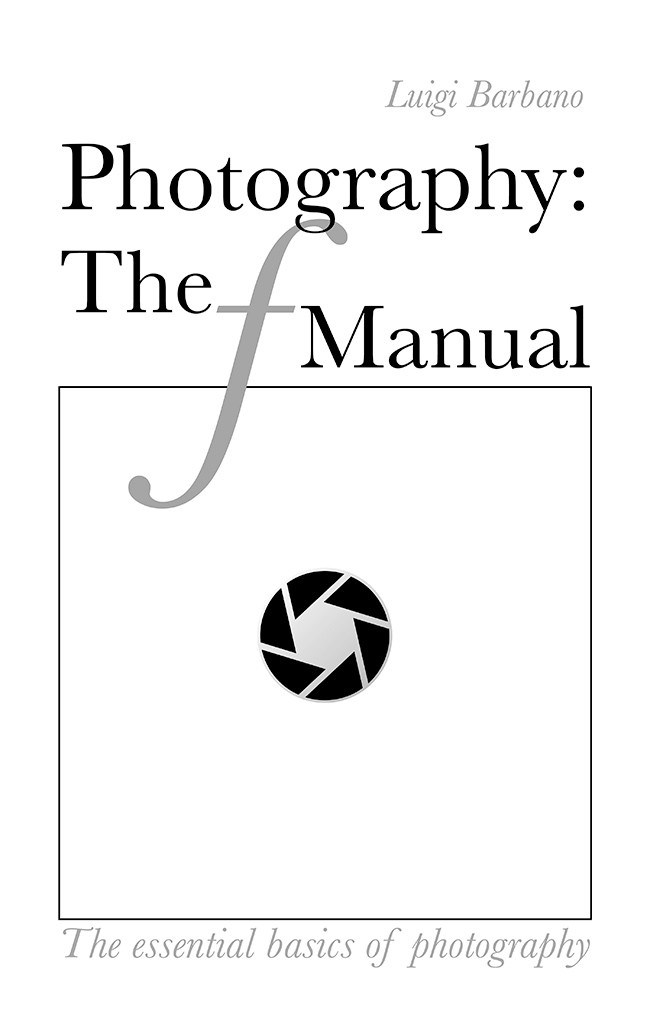 Photography: the f Manual, by Luigi Barbano