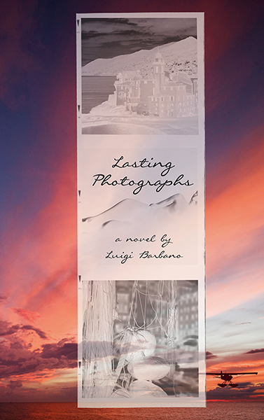Lasting Photographs, a novel by Luigi Barbano